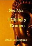 Rigiroli Oscar Luis - I Ching y Crimen - Diez Alas [eKönyv: epub,  mobi]