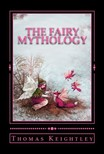 Keightley Thomas - The Fairy Mythology [eKönyv: epub,  mobi]