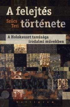 Szűcs Teri - A felejtés története - A Holokauszt tanúsága irodalmi művekben