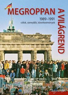 Megroppan a világrend. 1989-1991 célok, szereplők, következmények