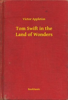 VICTOR APPLETON - Tom Swift in the Land of Wonders [eKönyv: epub, mobi]