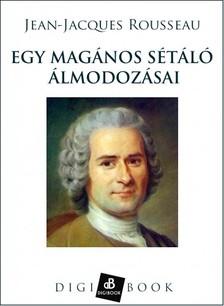 Jean-Jacques Rousseau - Egy magános sétáló álmodozásai [eKönyv: epub, mobi]