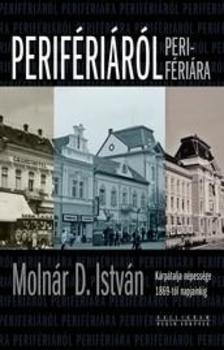 Molnár D. István - Perifériáról perifériára - Kárpátalja népessége 1869-től napjainkig