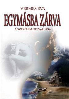 Vermes Éva - EGYMÁSBA ZÁRVA - A SZERELEM HITVALLÁSA