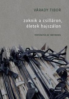 Várady Tibor - Zoknik a csilláron, életek hajszálon - Történetek az irattárból