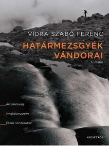 Vidra Szabó Ferenc - Határmezsgyék vándorai