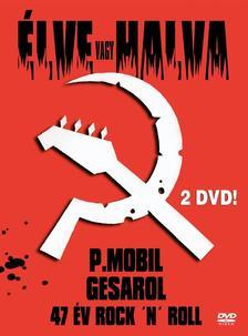 P.MOBIL - P.Mobil - Élve vagy halva (dupla DVD)