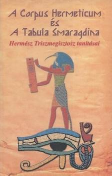 - A Corpus Hermeticum és a Tabula Smaragdina - Hermész Triszmegisztosz tanításai