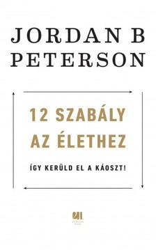 Jordan B. Peterson - 12 szabály az élethez - Így kerüld el a káoszt! [eKönyv: epub, mobi]