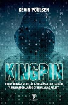 Kevin Poulsen - Kingpin - avagy hogyan vette át az uralmat egy hacker a milliárddolláros cyberalvilág felett   [eKönyv: epub, mobi]