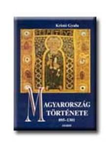 Kristó Gyula - Magyarország története 895-1301.