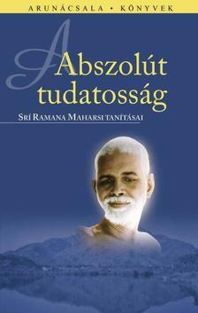 Srí Ramana Maharsi - Abszolút tudatosság