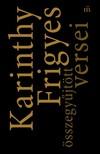Karinthy Frigyes - Karinthy Frigyes összegyűjtött versei        [eKönyv: epub, mobi]<!--span style='font-size:10px;'>(G)</span-->