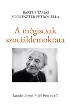 Petronella Bartus Tamás-Soós Eszter - A mégiscsak szociáldemokrata [eKönyv: epub, mobi]