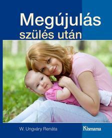 W. Ungváry Renáta - Megújulás szülés után
