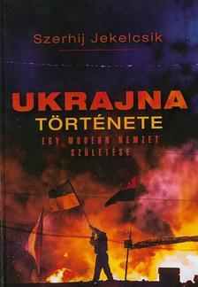 Jekelcsik, Szergej - Ukrajna története - egy modern nemzet születése