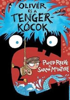 Philip Reeve - Sarah Mcintyre - Olivér és a tengerkócok