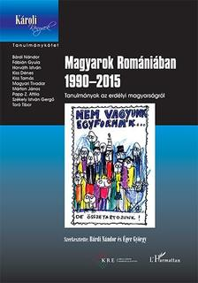 Bárdi Nándor-Éger György (szerk.) - Magyarok Romániában 1990-2015 - Tanulmányok az erdélyi magyarságról