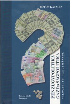 Botos Katalin - Pénzügypolitika, gazdaságpolitika