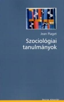 PIAGET, JEAN - SZOCIOLÓGIAI TANULMÁNYOK
