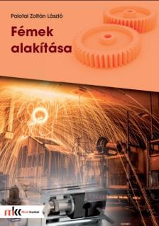 PALOTAI ZOLTÁN LÁSZLÓ - MK-5004 FÉMEK ALAKÍTÁSA