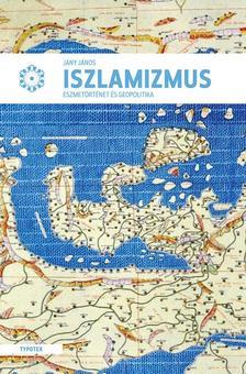 JANY JÁNOS - Az iszlamizmus - Eszmetörténet és geopolitika