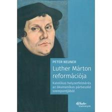 PETER NEUNER - Luther Márton reformációja