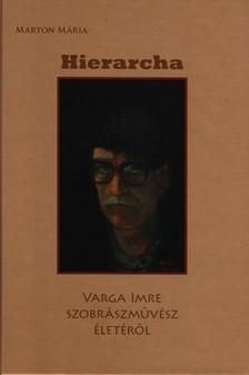 MARTON MÁRIA - Hierarcha - Varga Imre szobrászművész életéről - KEMÉNY BORÍTÓS