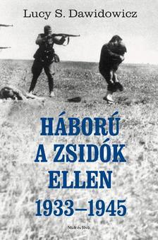 Dawidowicz, Lucy S. - Háború a zsidók ellen, 1933-45