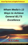 Colby H. E. - Wham Media's 13 Ways to Achieve General IELTS Excellence [eKönyv: epub,  mobi]