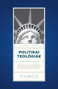 Nyirkos Tamás - Politikai teológiák - A demokráciától az ökológiáig