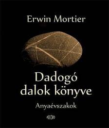 MORTIER, ERWIN - Dadogó dalok könyve [antikvár]