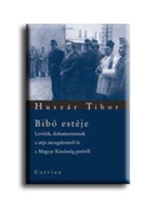 Huszár Tibor - BIBÓ ESTÉJE - LEVELEK, DOKUMENTUMOK A NÉPI MOZGALOMRÓL ÉS A MAGYAR KÖZÖSSÉG PERÉRŐL