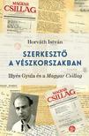 HORVÁTH ISTVÁN - Szerkesztő a vészkorszakban, ac: Illyés Gyula és a Magyar Csillag<!--span style='font-size:10px;'>(G)</span-->