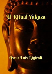 Rigiroli Oscar Luis - El Ritual Yakuza [eKönyv: epub, mobi]
