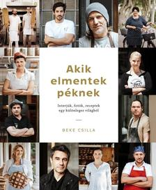 Beke Csilla (szerk.) - Akik elmentek péknek - Interjúk, fotók, receptek egy különleges világból