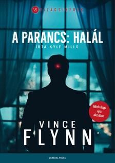 Kyle Mills Vince Flynn - - A parancs: halál [eKönyv: epub, mobi]