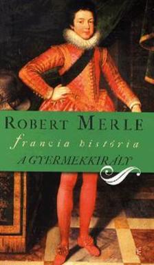 Robert MERLE - A gyermekkirály