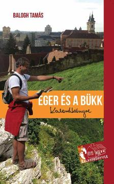 Balogh Tamás - Eger és a Bükk Kalandkönyve