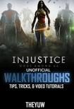 Yuw The - Injustice Gods Among Us Unofficial Walkthroughs,  Tips,  Tricks,  & Video Tutorials [eKönyv: epub,  mobi]