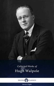 Walpole, Hugh - Delphi Collected Works of Hugh Walpole (Illustrated) [eKönyv: epub, mobi]