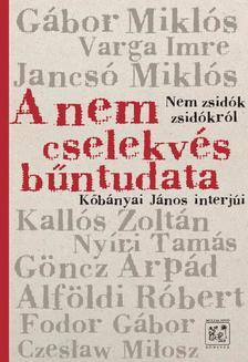 Kőbányai János - A nem cselekvés bűntudata, ac.: Nem zsidók zsidókról Kőbányai János interjúi