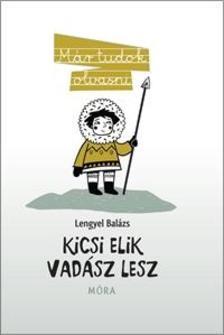 LENGYEL BALÁZS - Kicsi Elik vadász leszMár tudok olvasni! sorozat