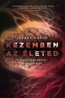 Henry Marsh - Kezemben az életed - Egy agysebész vallomásai