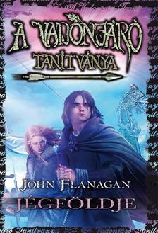 John Flanagan - A Vadonjáró tanítványa 3. Jégföldje - KEMÉNY BORÍTÓS