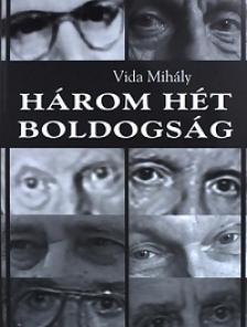 Vida Mihály - Három hét boldogság - '56 Szegeden