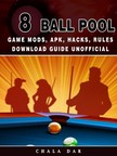 Dar Chala - 8 Ball Pool Game Mods,  Apk,  Hacks,  Rules Download Guide Unofficial [eKönyv: epub,  mobi]