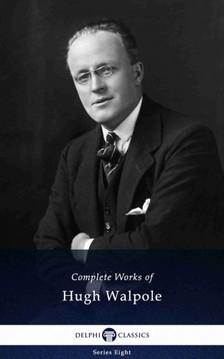 Walpole, Hugh - Delphi Complete Works of Hugh Walpole (Illustrated) [eKönyv: epub, mobi]