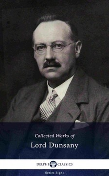 Dunsany Lord - Delphi Collected Works of Lord Dunsany (Illustrated) [eKönyv: epub, mobi]