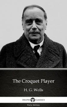 Delphi Classics H. G. Wells, - The Croquet Player by H. G. Wells (Illustrated) [eKönyv: epub, mobi]